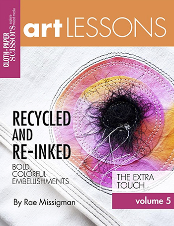 Cloth Paper Scissors Art Lessons Volume 5: Recycled and Re-Inked by Rae Missigman
