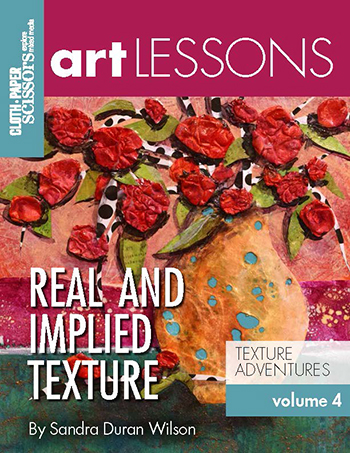 Cloth Paper Scissors Art Lesson Volume 4: Real and Implied Texture by Sandra Duran Wilson