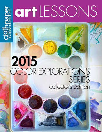 Cloth Paper Scissors 2015 Art Lessons Collector's Edition Color Explorations