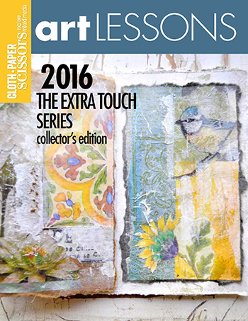 Cloth Paper Scissors Art Lessons 2016: The Extra Touch Collector's Edition