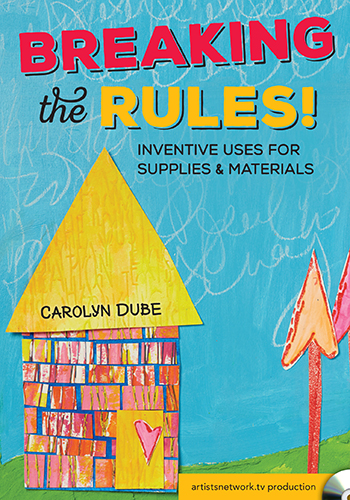 Breaking the Rules: Inventive uses for Supplies and Materials from ArtistsNetworkTV