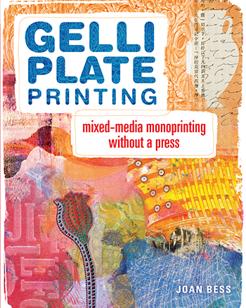 Gelli Plate Printing: Mixed-Media Monoprinting Without a Press, by Joan Bess