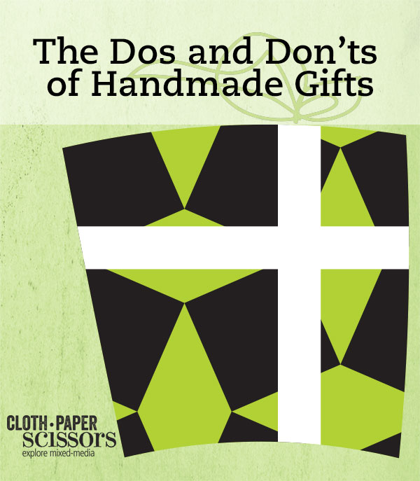 Dos and Don'ts of Handmade Gifts   ClothPaperScissors.com