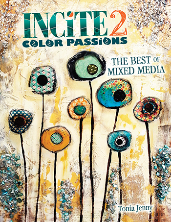 Get inspired about working with color with the mixed-media art featured in Incite 2: Color Passions, edited by Tonia Jenny.