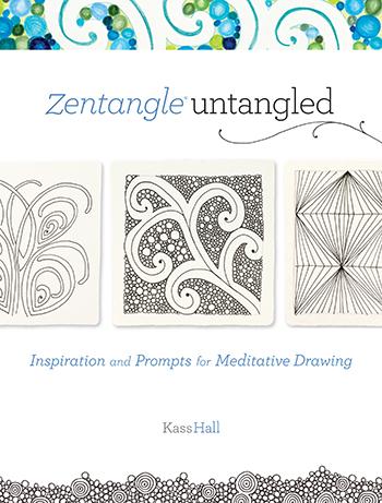 Zentangle Untangled by Kass Hall