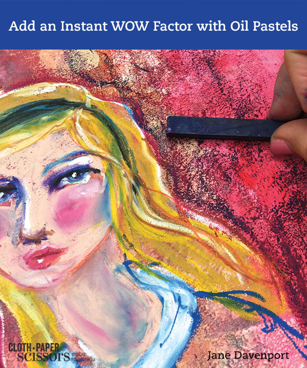 Using oil pastels   Jane Davenport, ClothPaperScissors.com